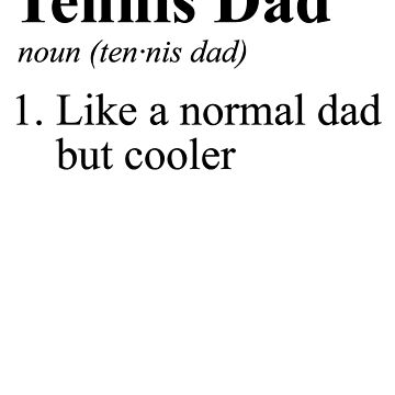 Tennis Dad by rockpapershirts