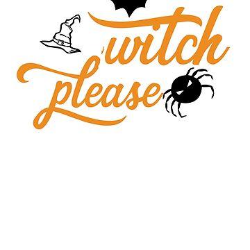 Witch Please Halloween Shirt for Witchy Women by No-Leg-Bones