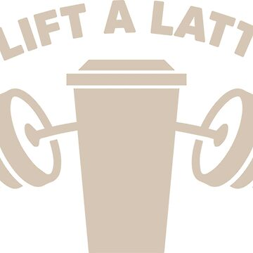 I Lift A Latte by lolotees