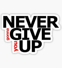 NEVER gonna GIVE you UP! Sticker