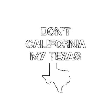 Don't California My Texas Political Funny Shirt by yellowdellow