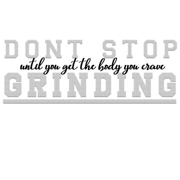 do not stop grinding by Dakin98