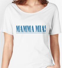 MAMMA MIA! Women's Relaxed Fit T-Shirt