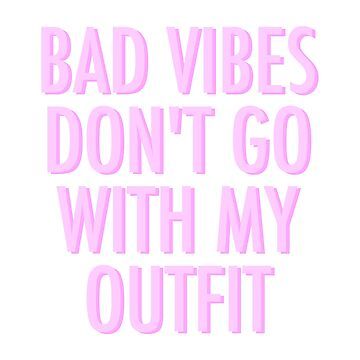 Bad Vibes Don't Go With My Outfit Pink by lukassfr