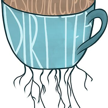 Strong Cup of DirtTea by ngrained