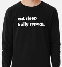 EAT SLEEP BULLY REPEAT edgelord meme politically incorrect t-shirt  Lightweight Sweatshirt