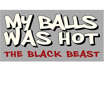 MY BALLS WAS HOT  by MelanixStyles