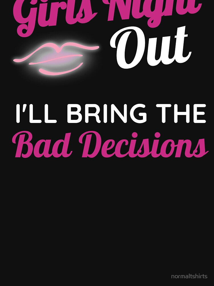 Funny Bachelorette Girls Night Out Weekend Bad Decisions by normaltshirts