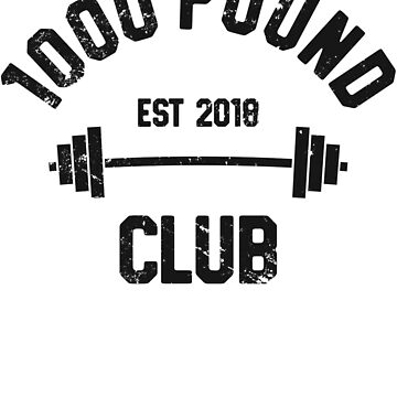 1000 Pound Club Member T-Shirt, Est 2018 Powerlifter Gym by 14thFloor