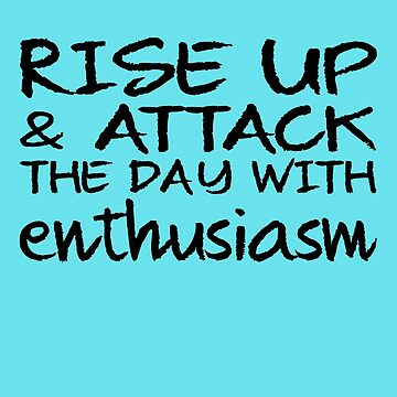 Inspirational Rise Up & Attack The Day With Enthusiasm by galleryOne