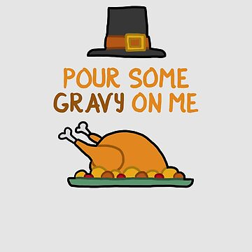 Pour Some Gravy On Me by WordvineMedia