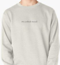 It's a mood  Pullover