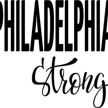 Philadelphia Strong Philadelphia Raised Me by ProjectX23