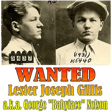 "WANTED: Lester Joseph Gillis, a.k.a. George ""Babyface"" Nelson by Chunga"