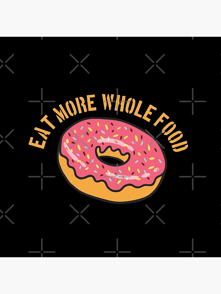 Donut Funny Design - Eat More Whole Food  by kudostees