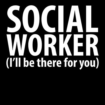 Social worker I'll be there for you - Social work by alexmichel