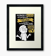 Nobody exists on purpose, nobody belongs anywhere, everybody's gonna die, come watch tv Framed Print