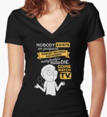 Nobody exists on purpose, nobody belongs anywhere, everybody's gonna die, come watch tv Women's Fitted V-Neck T-Shirt