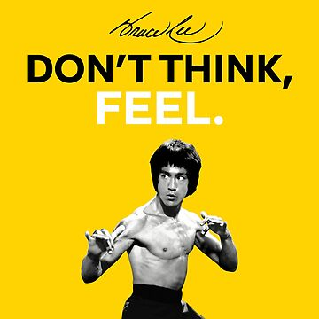 """""""Don't Think, Feel."""" - Bruce Lee by Crampsy"""