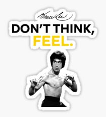 """Don't Think, Feel."" - Bruce Lee Sticker"