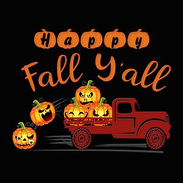 Happy Fall Y'all - Funny Pumpkin Shirt Pick Truck Truck Fall Design - Halloween Party Gift Idea by MrTStyle