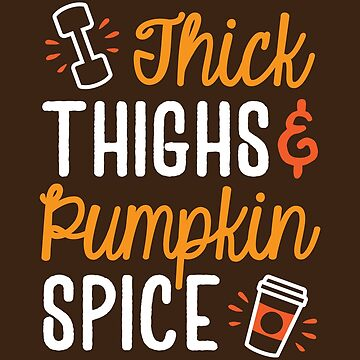 Thick Thighs And Pumpkin Spice by brogressproject