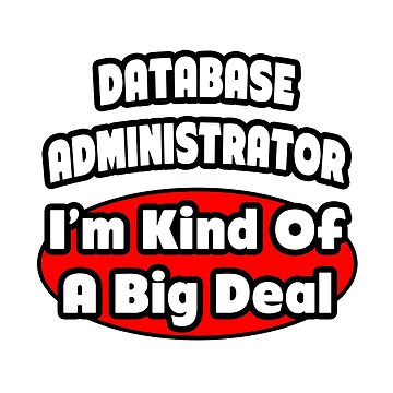 Funny Database Administrator, I'm Kind Of A Big Deal by TKUP22