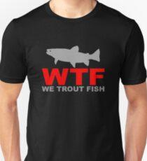 WTF - WE TROUT FISH Unisex T-Shirt