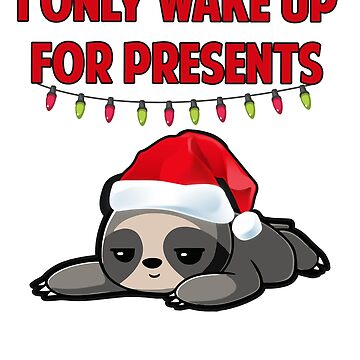 I only wake up for presents Christmas sloth by SuperUberLame