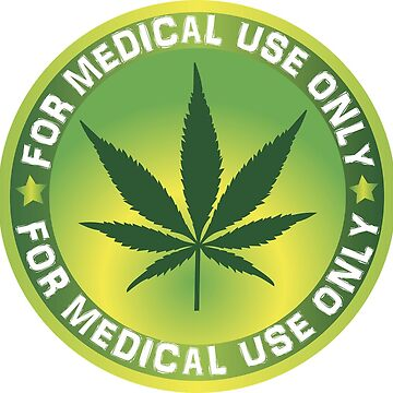 Weed FOR MEDICAL USE ONLY by gio310
