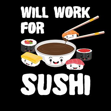 Will Work For Sushi Therapy Kawaii Japanese Sashimi Maki Nigiri Soy Sauce by Basti09