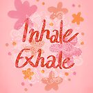 Inhale Exhale Flowers by INKfootprints