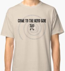 Come to the Nerd Side A s Pi ral ... Classic T-Shirt