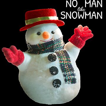 No Man like Snowman funny snowman Christmas present by peter2art