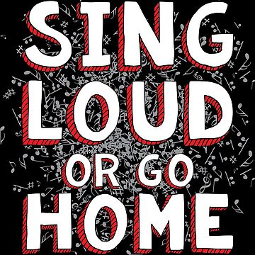 Sing Loud or Go Home by DarlaBuck