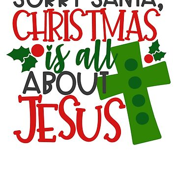 Christian Sorry Santa Christmas is about Jesus by fermo