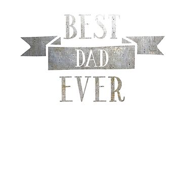 Best Dad Ever, Father Family Gift by MDAM