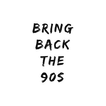 Bring Back the 90s by ArielClark93