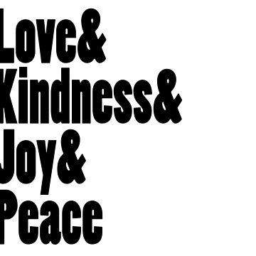 Love Kindness Joy Peace by wordznart