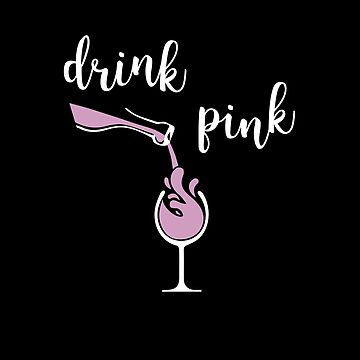 Rose Wine Lover - Drink Pink - Gifts by sparkpress