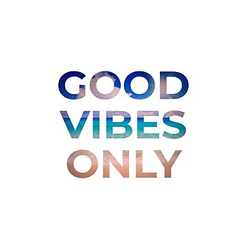 GOOD VIBES ONLY by IdeasForArtists