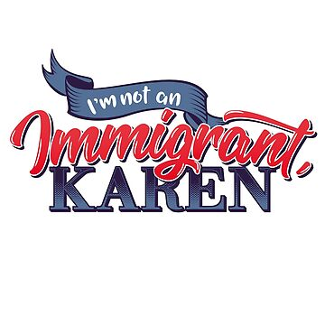 I Am Not An Immigrant (v2) by BlueRockDesigns