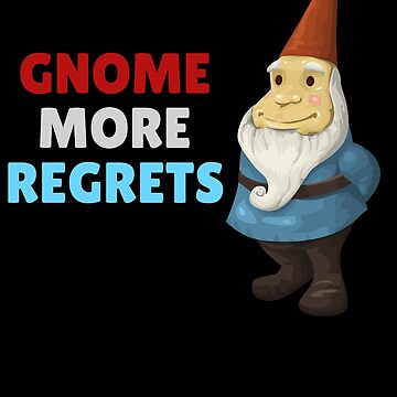 Gnome More Regrets Funny Gnome Pun by DogBoo