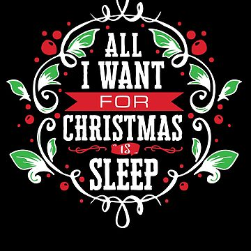 'All I Want For Christmas Is Sleep' Christmas Pajama Gift by leyogi