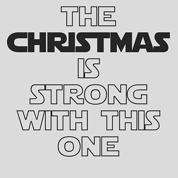 The Christmas Is Strong With This One by overstyle