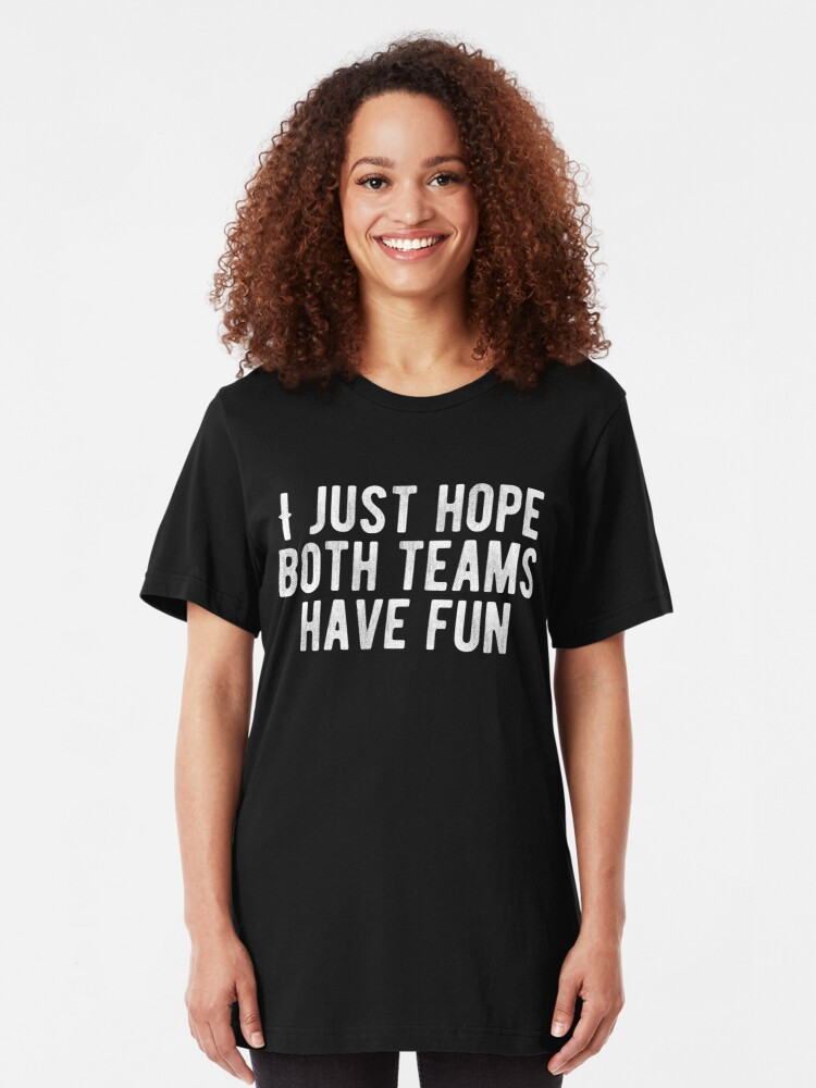 I Just Hope Both Teams Have Fun / Funny Football Wife / Funny Sports /  Funny Sayings | Slim Fit T-Shirt