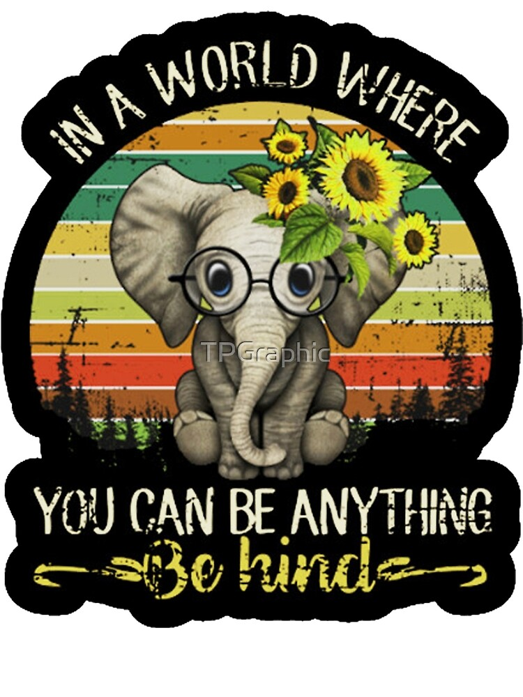 1ef668eed In A World Where You Can Be Anything Be Kind Elephant Vintage