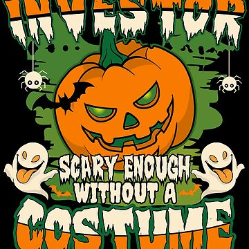 Investor Scary Enough Without A Costume by BBPDesigns