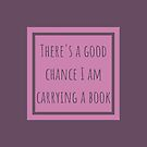 There's a Good Chance I Am Carrying a Book by DarinaDrawing
