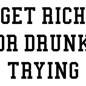 GET RICH OR DRUNK TRYING by limitlezz